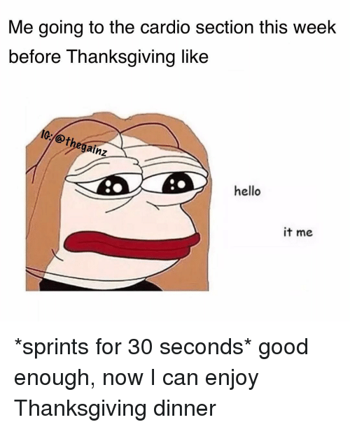 Hello, Memes, and Thanksgiving: Me going to the cardio section this week  before Thanksgiving like  Othe  ainz  hello  it me *sprints for 30 seconds* good enough, now I can enjoy Thanksgiving dinner