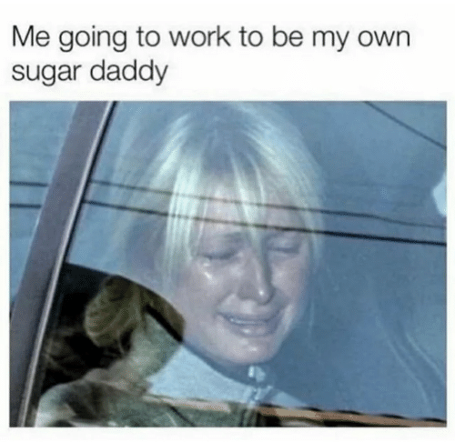Image result for be your own sugar daddy meme