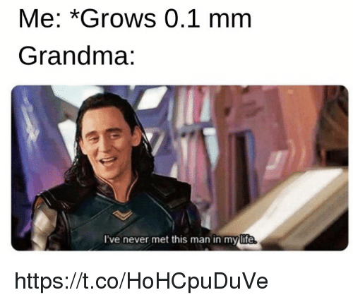 Grandma, Memes, and Never: Me: *Grows 0.1 mm  Grandma:  l've never met this man in mylife https://t.co/HoHCpuDuVe