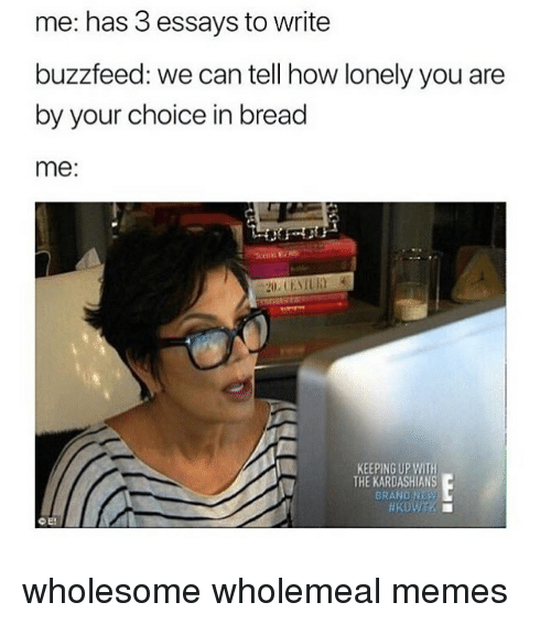 has essays to write buzzfeed we can tell how lonely you are  kardashians keeping up the kardashians and memes has 3 essays