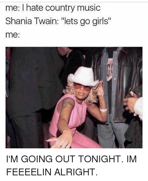 me hate country music shania twain lets go girls me 23667862 ✅ 25 best memes about shania twain shania twain memes