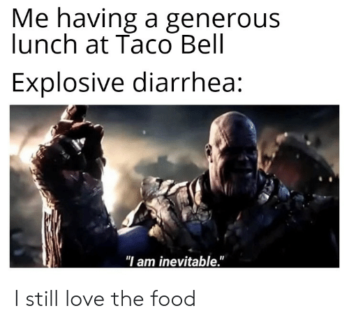 Me Having a Generous Lunch at Taco Bell Explosive Diarrhea I