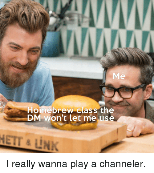Me Homebrew Class the DM Won't Let Me Use | DnD Meme on ME ME