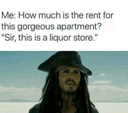 Gorgeous, Liquor Store, and How: Me: How much is the rent for  this gorgeous apartment?  Sir, this is a liquor store.""