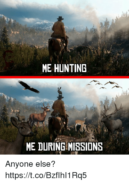 Hunting, Anyone, and  Else: ME HUNTING  ME DURING MISSIONS Anyone else? https://t.co/BzfIhI1Rq5