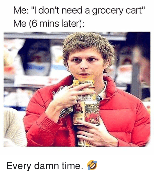 """Gym, Time, and Damn: Me: """"I don't need a grocery cart""""  Me (6 mins later): Every damn time. 🤣"""