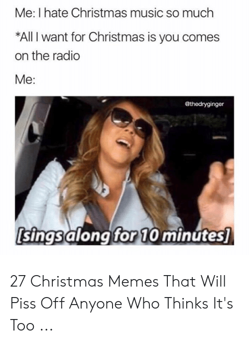 Christmas Music Meme.Me I Hate Christmas Music So Much All I Want For Christmas