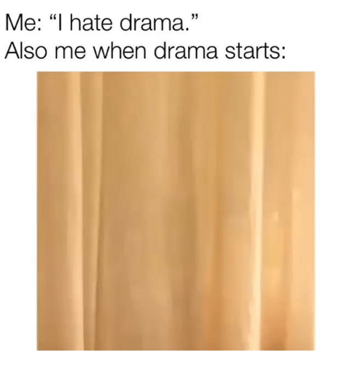 "Funny, Drama, and Hate: Me: ""I hate drama.""  Also me when drama starts:  05"