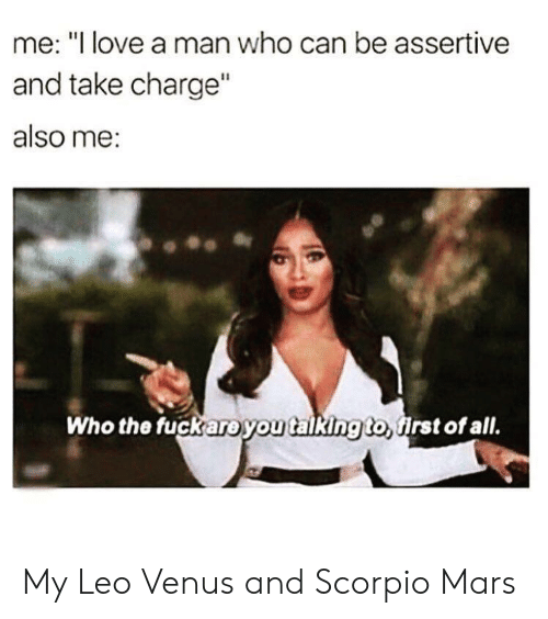 Me I Love a Man Who Can Be Assertive and Take Charge Also Me