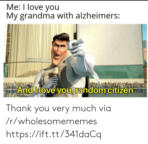 Grandma, Love, and I Love You: Me: I love you  My grandma with alzheimers:  BIRONANIM  And Move you, random citizen Thank you very much via /r/wholesomememes https://ift.tt/341daCq