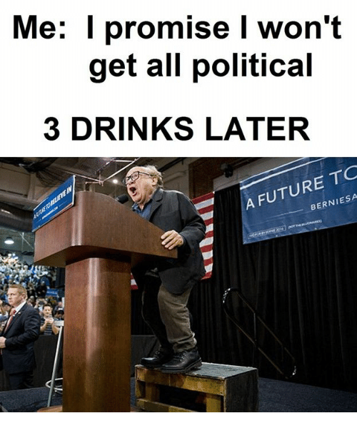 Future, Memes, and 🤖: Me: I promise I won't  get all political  3 DRINKS LATER  A FUTURE TO  BERNIESA