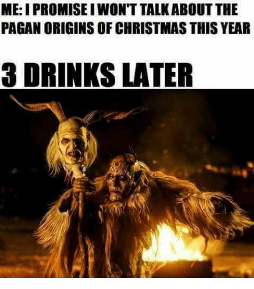Christmas Origins.Me I Promise I Won T Talk About The Pagan Origins Of