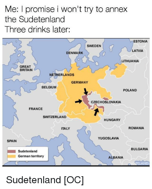 Me I Promise I Wont Try to Annex the Sudetenland Ihree Drinks Later