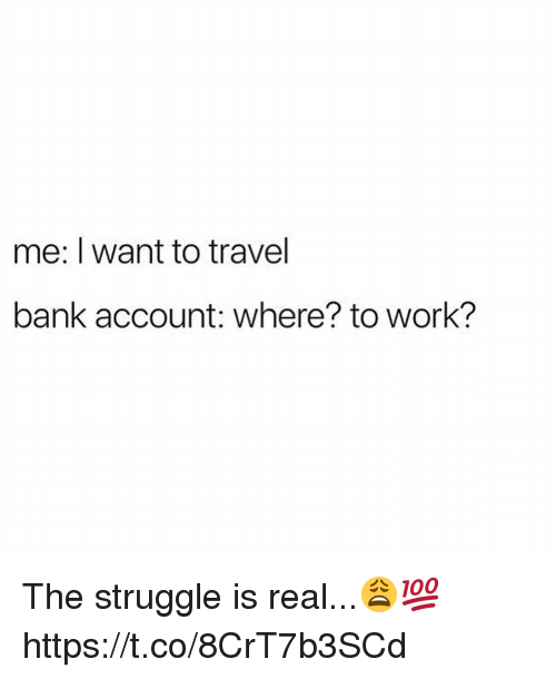 Struggle The Is Real And Work Me I Want To Travel