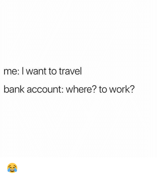 Work Bank And Travel Me I Want To Account