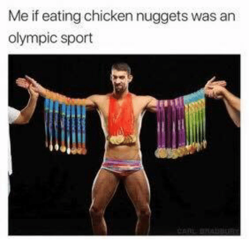 Memes, Chicken, and 🤖: Me if eating chicken nuggets was an  olympic sport