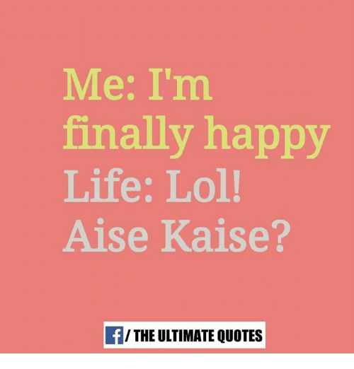 Finals Quotes Stunning Me I'm Finally Happy Life Lol Aise Kaise The Ultimate Quotes
