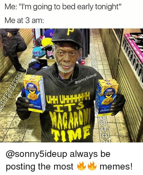 "Memes, 🤖, and Beds: Me: ""I'm going to bed early tonight""  Me at 3 am:  5ideu  esonnt  choesie @sonny5ideup always be posting the most 🔥🔥 memes!"