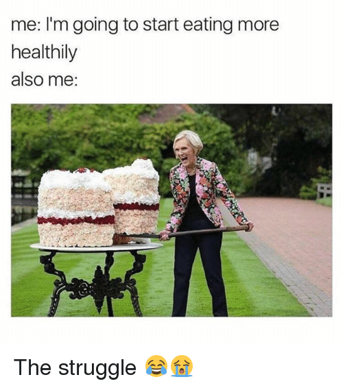 Memes, Struggle, and 🤖: me: I'm going to start eating more  healthily  also me: The struggle 😂😭