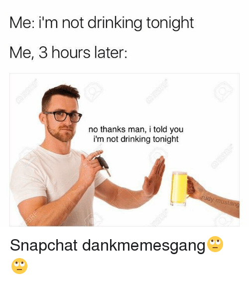 Drinking, Memes, and Snapchat: Me: i'm not drinking tonight  Me, 3 hours later:  no thanks man, i told you  i'm not drinking tonight  udy  mustan Snapchat dankmemesgang🙄🙄