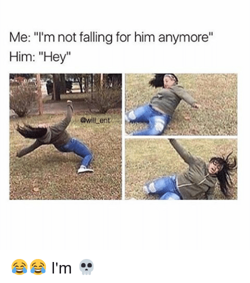 "Memes, 🤖, and Him: Me: ""I'm not falling for him anymore""  Him: ""Hey""  @willent 😂😂 I'm 💀"