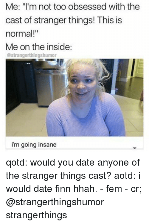 me im not too obsessed with the cast of stranger 15715348 search jaclyn meme memes on me me
