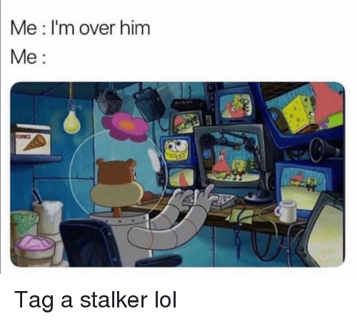 Funny, Lol, and Stalker: Me I'm over him  Me Tag a stalker lol
