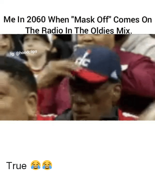 """Funny, Radio, and True: Me In 2060 When """"Mask Off Comes On  The Radio In The Oldies Mix.  lg: @hoodclips True 😂😂"""
