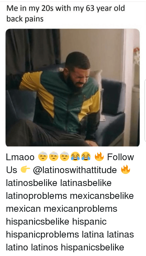 Latinos, Memes, and Mexican: Me in my 20s with my 63 year old  back pains Lmaoo 🤕🤕🤕😂😂 🔥 Follow Us 👉 @latinoswithattitude 🔥 latinosbelike latinasbelike latinoproblems mexicansbelike mexican mexicanproblems hispanicsbelike hispanic hispanicproblems latina latinas latino latinos hispanicsbelike