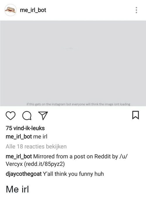 Me_irl_bot if This Gets on the Instagram Bot Everyone Will