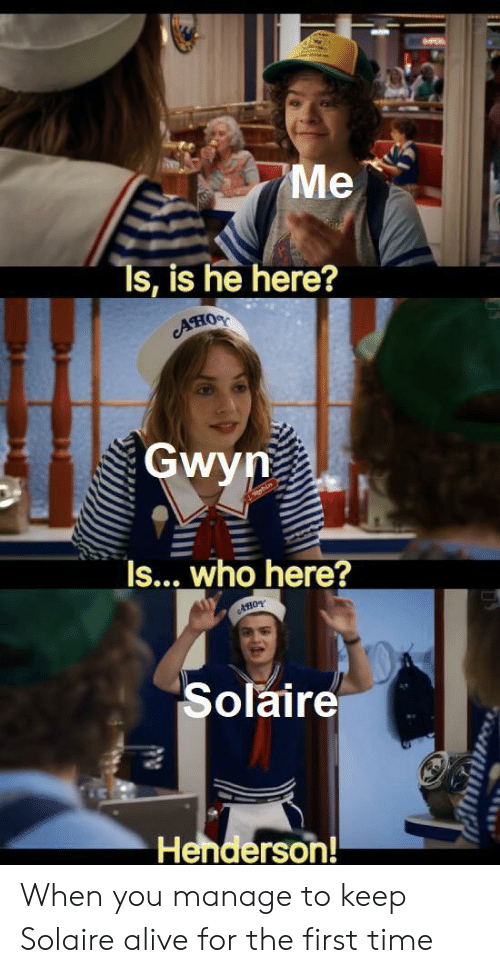 Alive, Time, and Who: Me  Is, is he here?  Ано  Gwyn  bin  Is... who here?  AHOY  Solaire  Henderson! When you manage to keep Solaire alive for the first time