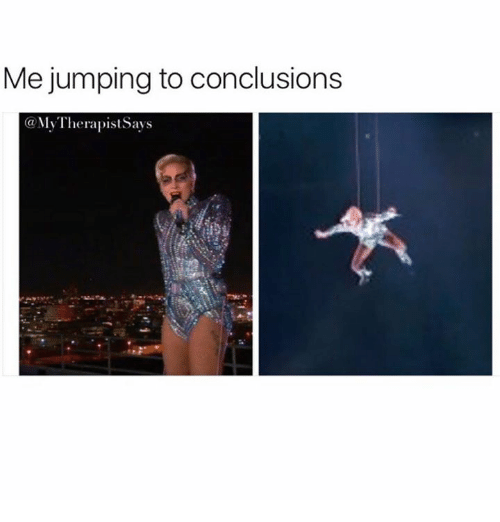 Memes, 🤖, and Conclusion: Me jumping to conclusions  Ga My Therapist Says