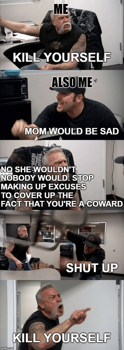 Shut Up, Sad, and Mom: ME  KILL YOURSELF  ALSOME  MOM WOULED BE SAD  NO SHEWOULDNT  NOBODY WOULD STOP  MAKING UP EXCUSES  TO COVER UP THE  FACT THAT YOU'RE A COWARD  SHUT UP  KILL YOURSELF