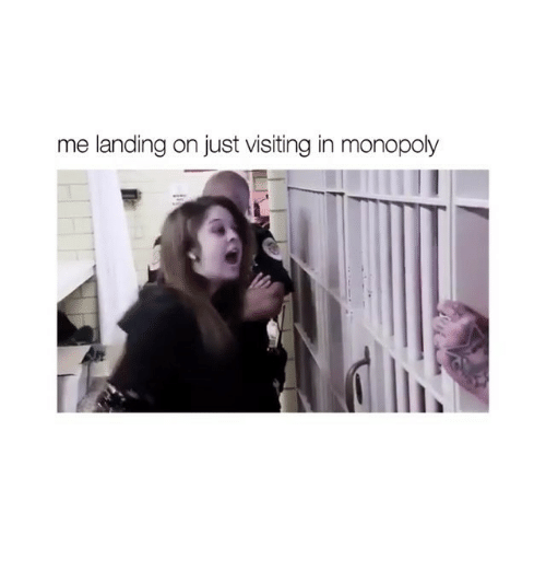 Monopoly, Girl Memes, and Just: me landing on just visiting in monopoly