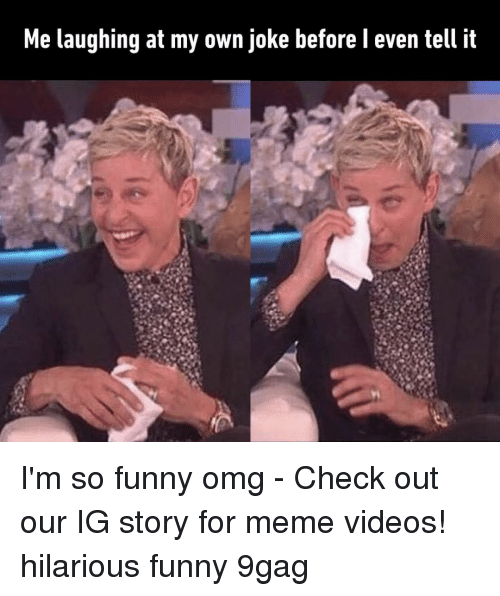 9gag, Funny, and Meme: Me laughing at my own joke before l even tell it I'm so funny omg⠀ -⠀ Check out our IG story for meme videos!⠀ hilarious funny 9gag