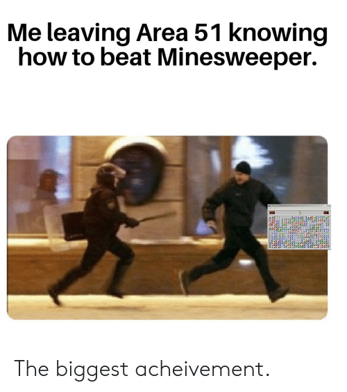 Me Leaving Area 51 Knowing How to Beat Minesweeper 222 the