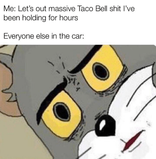 Me Let's Out Massive Taco Bell Shit l'Ve Been Holding for
