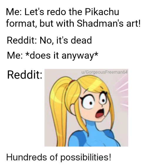 Me Let's Redo the Pikachu Format but With Shadman's Art! Reddit No