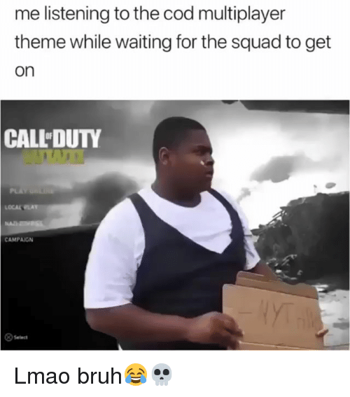 Bruh, Funny, and Lmao: me listening to the cod multiplayer  theme while waiting for the squad to get  on  CALL DUTY  OCAL PLAY  CAMPAIGN  Select Lmao bruh😂💀