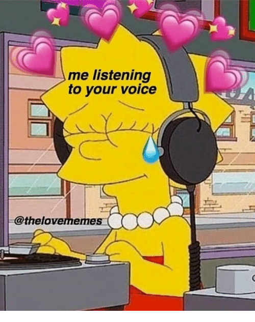 Me Listening To Your Voice Voice Meme On Meme
