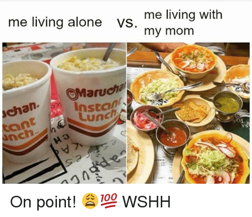 Being Alone, Memes, and Wshh: me living with  my mom  me living alone vS  Marucha  Instan  Lun  chan. On point! 😩💯 WSHH