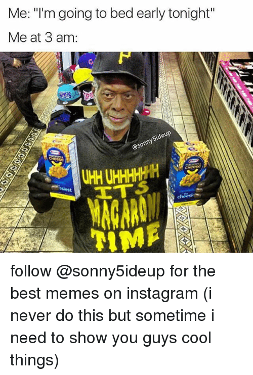 "Funny, Instagram, and Memes: Me: ""l'm going to bed early tonight""  Me at 3 am:  Sideup  @sonny5  cheosi follow @sonny5ideup for the best memes on instagram (i never do this but sometime i need to show you guys cool things)"