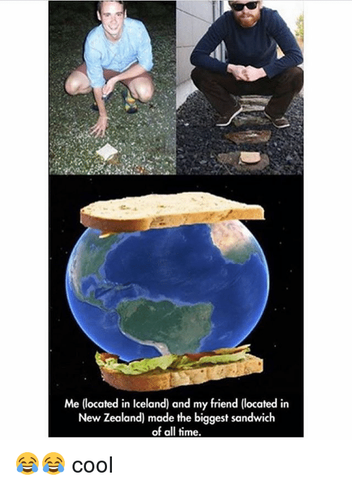 Cool, Iceland, and New Zealand: Me (located in Iceland) and my friend (located in  New Zealand) made the biggest sandwich  of all time. 😂😂 cool