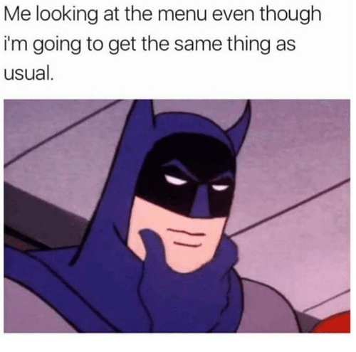 Memes, 🤖, and Looking: Me looking at the menu even though  i'm going to get the same thing as  usual