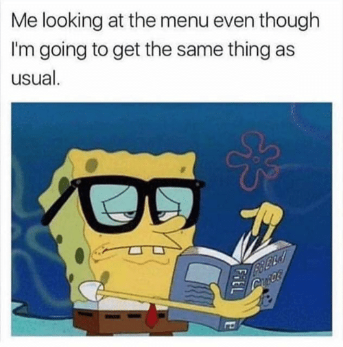 Funny, Looking, and Thing: Me looking at the menu even though  I'm going to get the same thing as  usual.