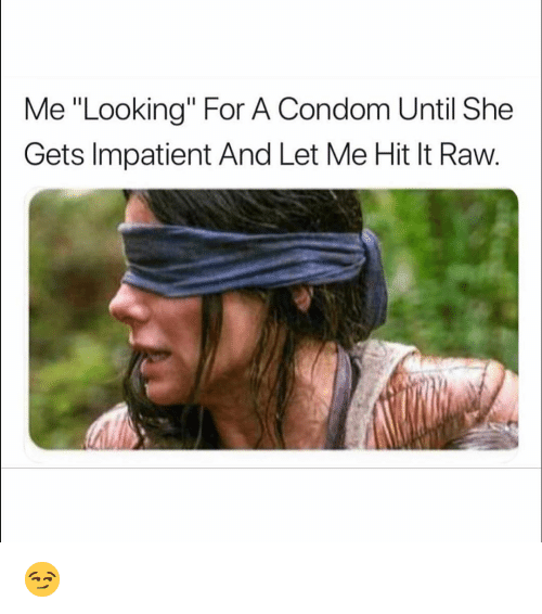 """Condom, Funny, and Looking: Me """"Looking"""" For A Condom Until She  Gets Impatient And Let Me Hit It Raw. 😏"""