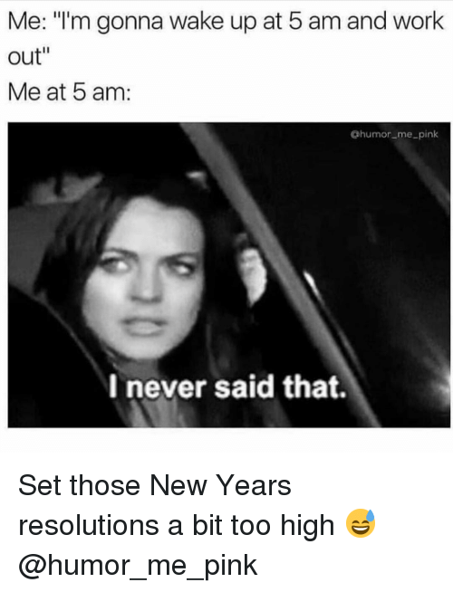 """5 Am, Gym, and New Year's Resolutions: Me: """"'m gonna wake up at 5 am and work  out""""  Me at 5 am:  @humor me_pink  I never said that. Set those New Years resolutions a bit too high 😅 @humor_me_pink"""