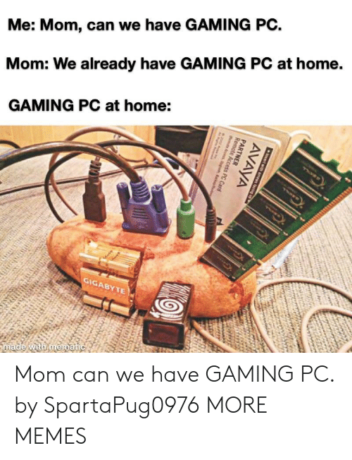 Dank, Memes, and Target: Me: Mom, can we have GAMING PC.  Mom: We already have GAMING PC at home.  GAMING PC at home:  GiG Mom can we have GAMING PC. by SpartaPug0976 MORE MEMES