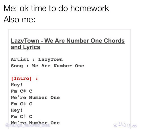 Me Ok Time To Do Homework Also Me Lazytown We Are Number One Chords