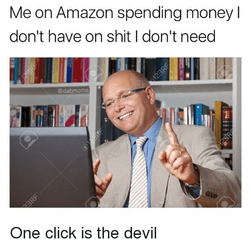 Amazon, Click, and Memes: Me on Amazon spending money  don't have on shit I don't need  @dabmoms  2. One click is the devil